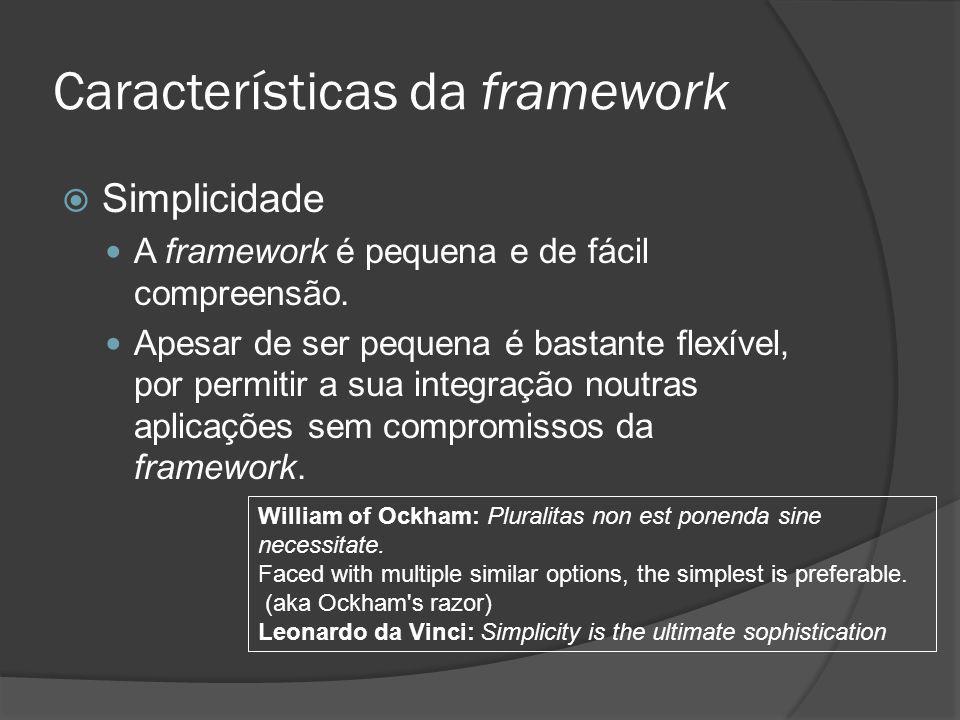Características da framework Simplicidade A framework é pequena e de fácil compreensão. Apesar de ser pequena é bastante flexível, por permitir a sua