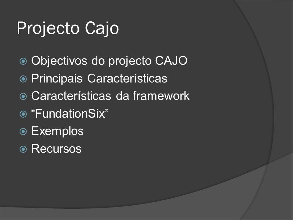 Projecto Cajo Objectivos do projecto CAJO Principais Características Características da framework FundationSix Exemplos Recursos