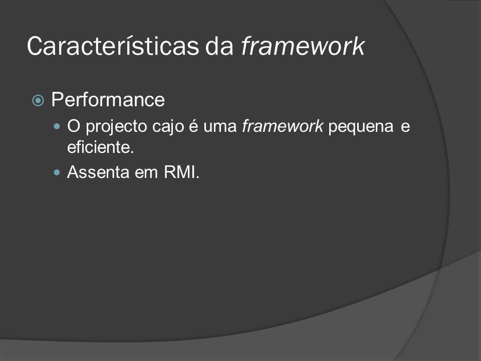Características da framework Performance O projecto cajo é uma framework pequena e eficiente. Assenta em RMI.