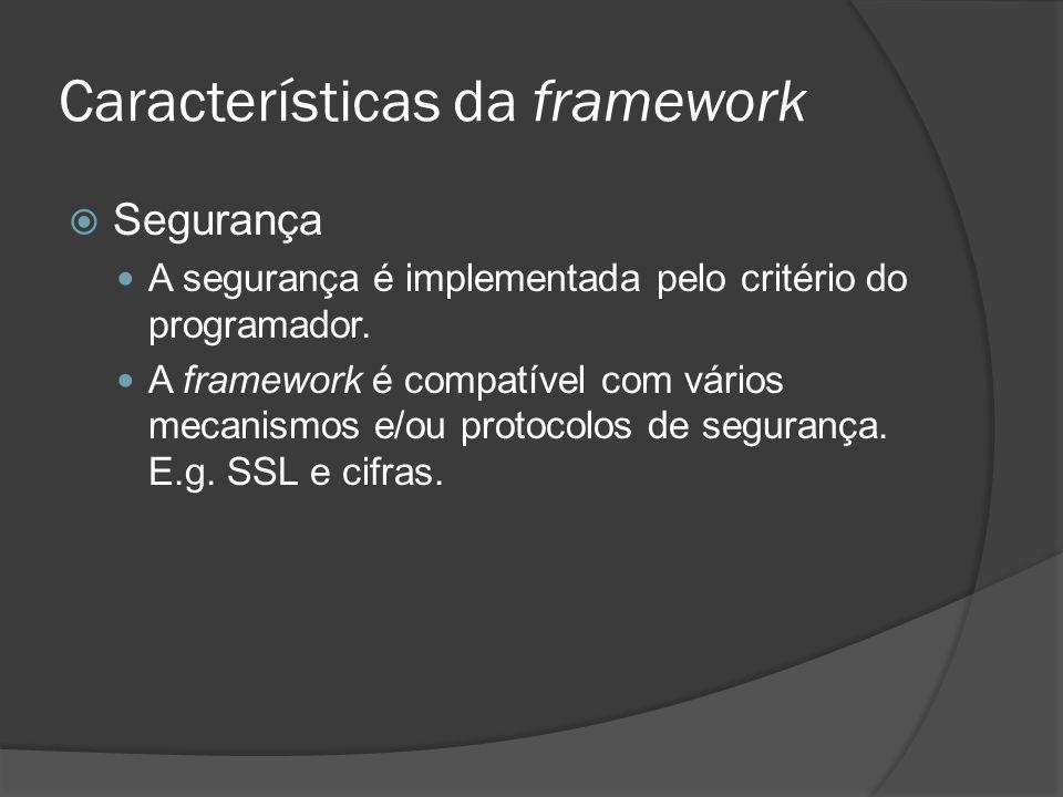 Características da framework Segurança A segurança é implementada pelo critério do programador. A framework é compatível com vários mecanismos e/ou pr
