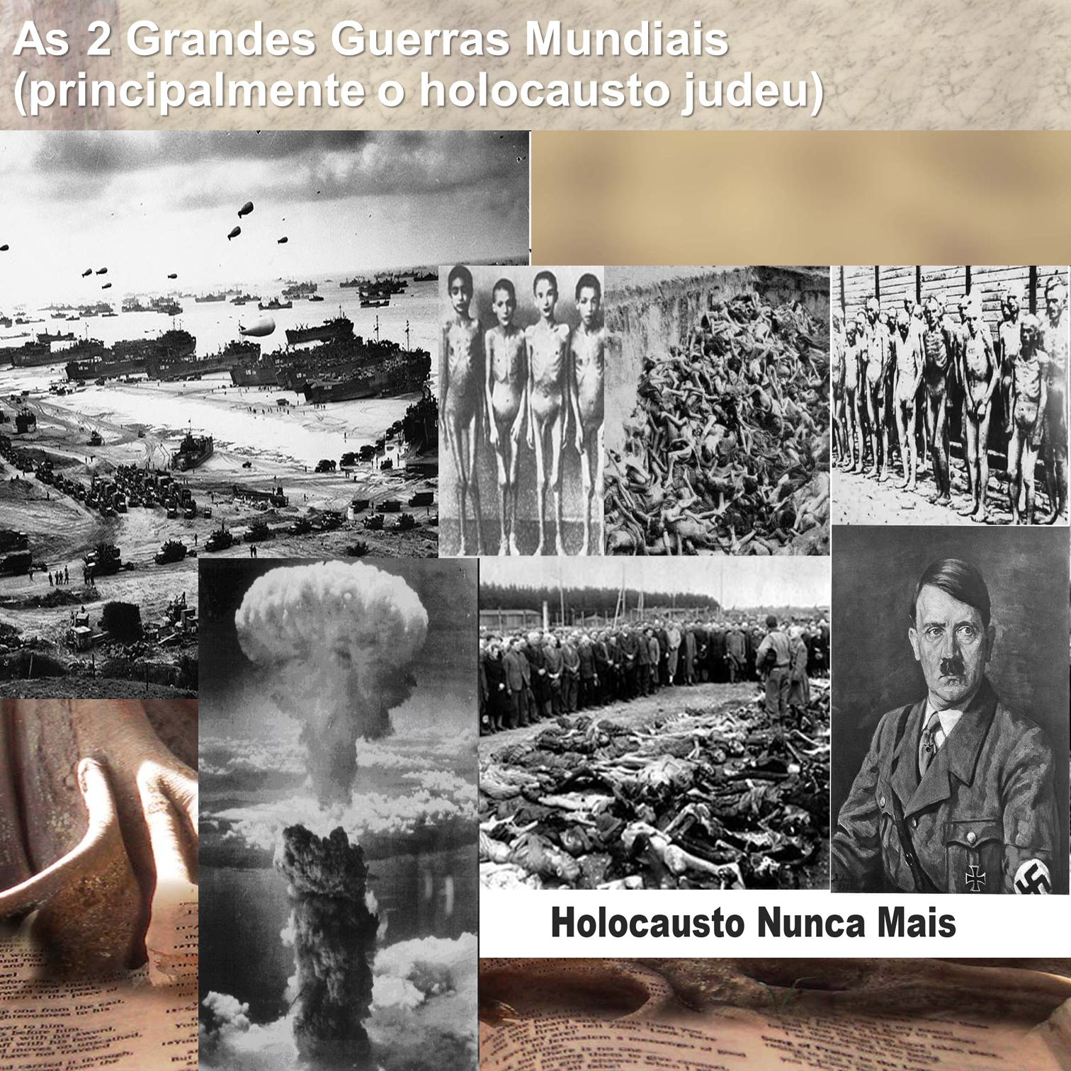 As 2 Grandes Guerras Mundiais (principalmente o holocausto judeu)