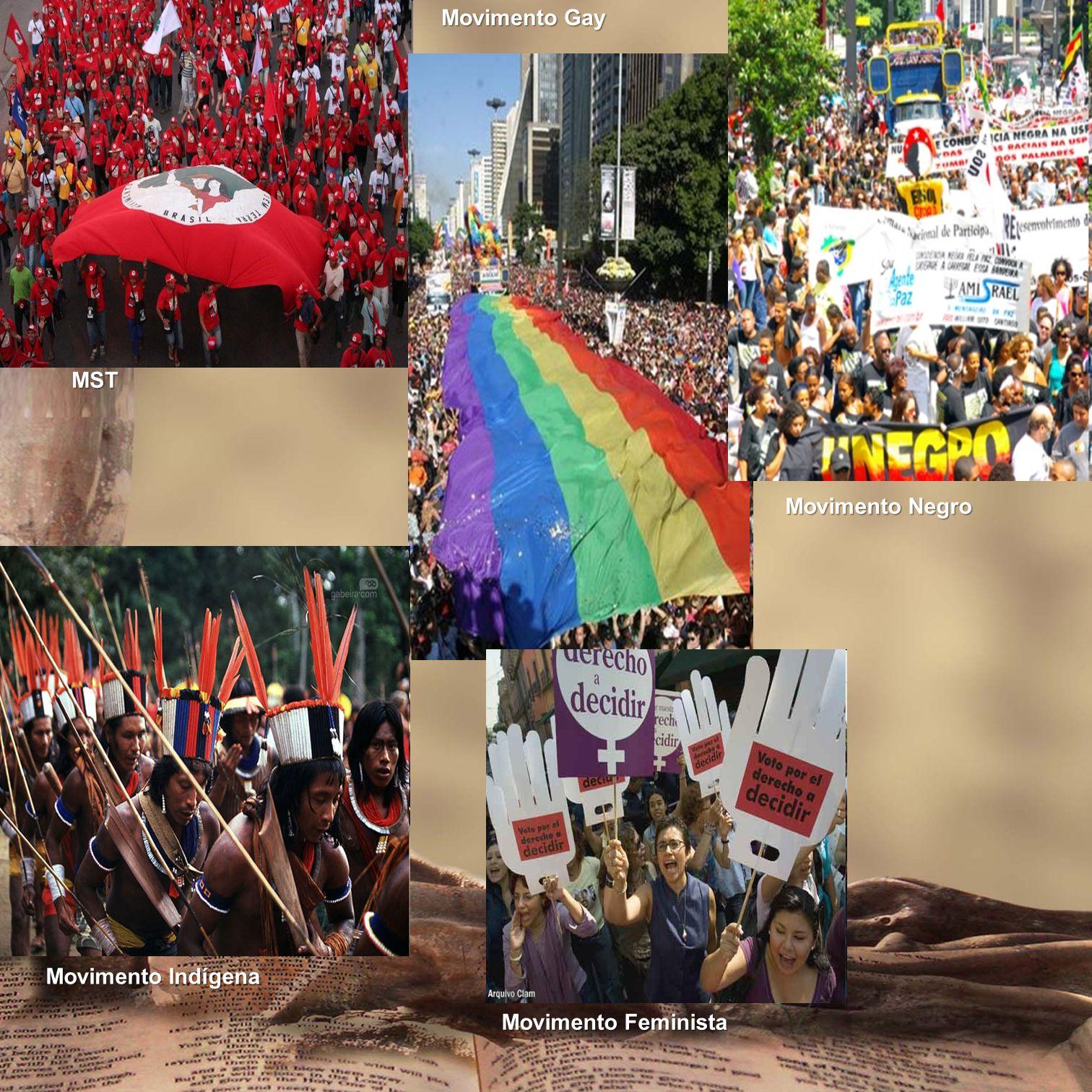 MST Movimento Gay Movimento Negro Movimento Feminista Movimento Indígena