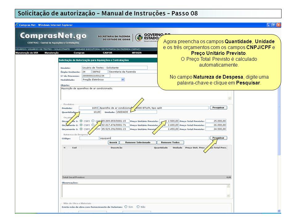 Solicitação de autorização – Manual de Instruções – Passo 08 Agora preencha os campos Quantidade, Unidade e os três orçamentos com os campos CNPJ/CPF e Preço Unitário Previsto.