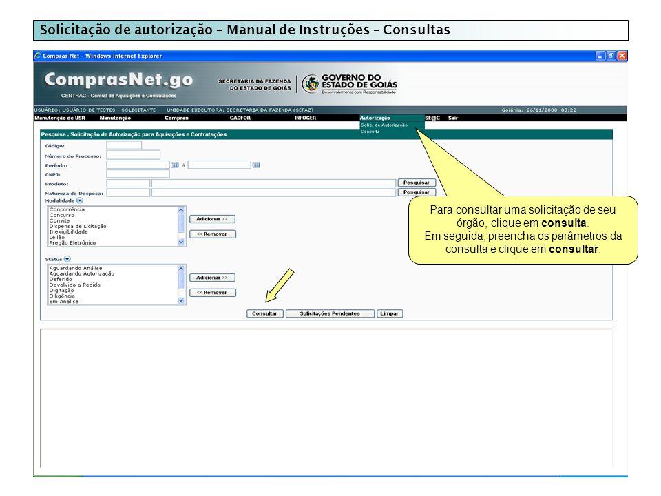 Solicitação de autorização – Manual de Instruções – Consultas Para consultar uma solicitação de seu órgão, clique em consulta.