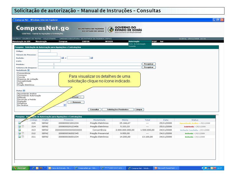 Solicitação de autorização – Manual de Instruções – Consultas Para visualizar os detalhes de uma solicitação clique no ícone indicado.