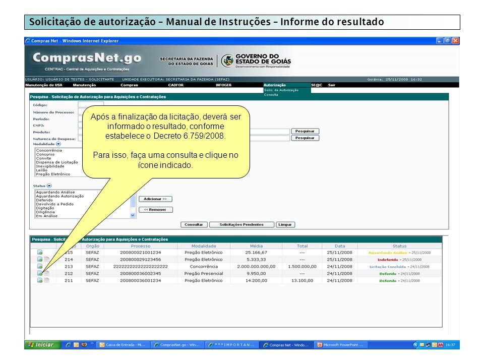 Solicitação de autorização – Manual de Instruções – Informe do resultado Após a finalização da licitação, deverá ser informado o resultado, conforme estabelece o Decreto 6.759/2008.
