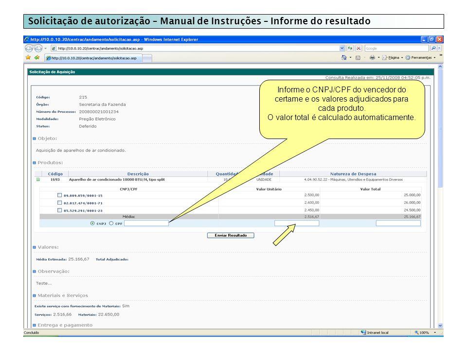 Solicitação de autorização – Manual de Instruções – Informe do resultado Informe o CNPJ/CPF do vencedor do certame e os valores adjudicados para cada produto.