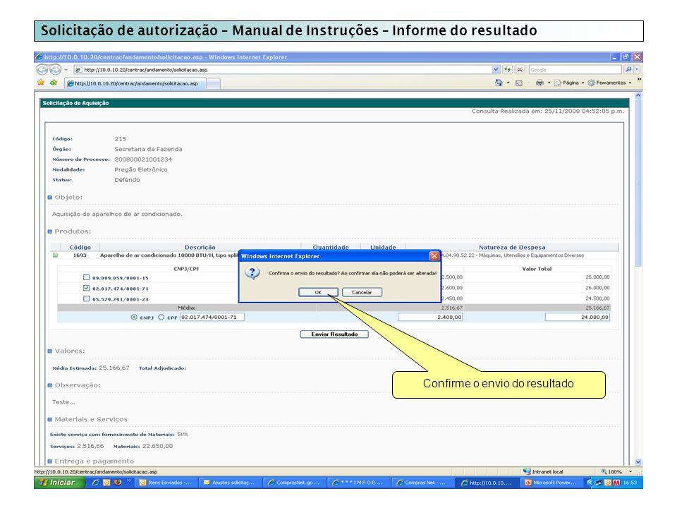 Solicitação de autorização – Manual de Instruções – Informe do resultado Confirme o envio do resultado