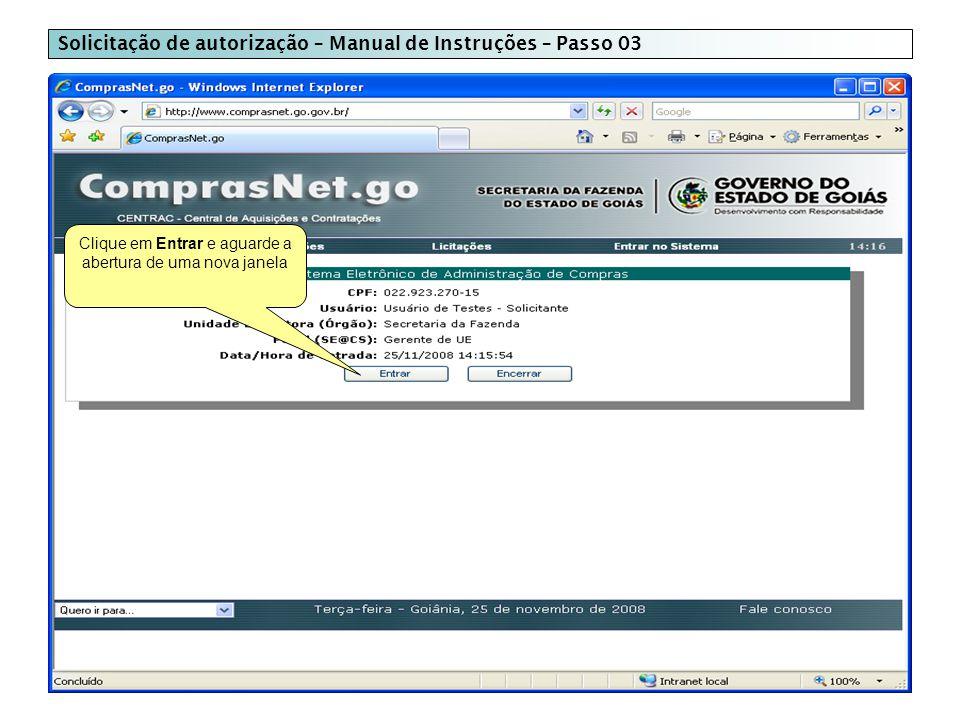 Solicitação de autorização – Manual de Instruções – Passo 03 Clique em Entrar e aguarde a abertura de uma nova janela