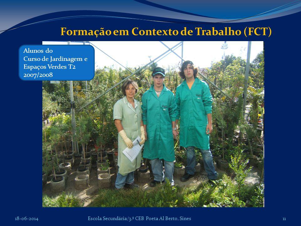 18-06-201411Escola Secundária/3.º CEB Poeta Al Berto, Sines Formação em Contexto de Trabalho (FCT) Alunos do Curso de Jardinagem e Espaços Verdes T2 2