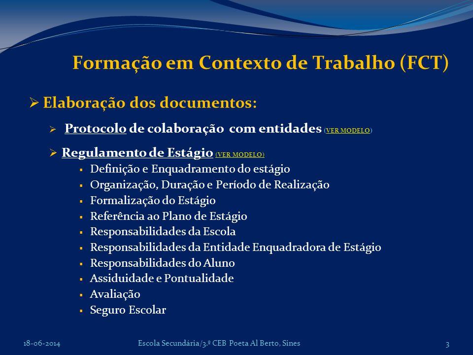 Formação em Contexto de Trabalho (FCT) Elaboração dos documentos: Protocolo de colaboração com entidades (VER MODELO)VER MODELO Regulamento de Estágio
