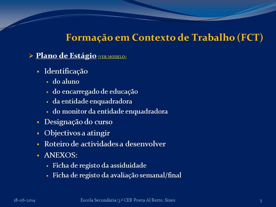 Formação em Contexto de Trabalho (FCT) Plano de Estágio (VER MODELO) (VER MODELO) Identificação do aluno do encarregado de educação da entidade enquad