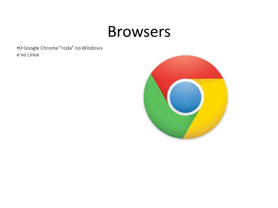 O Google Chrome roda no Windows e no Linux Browsers