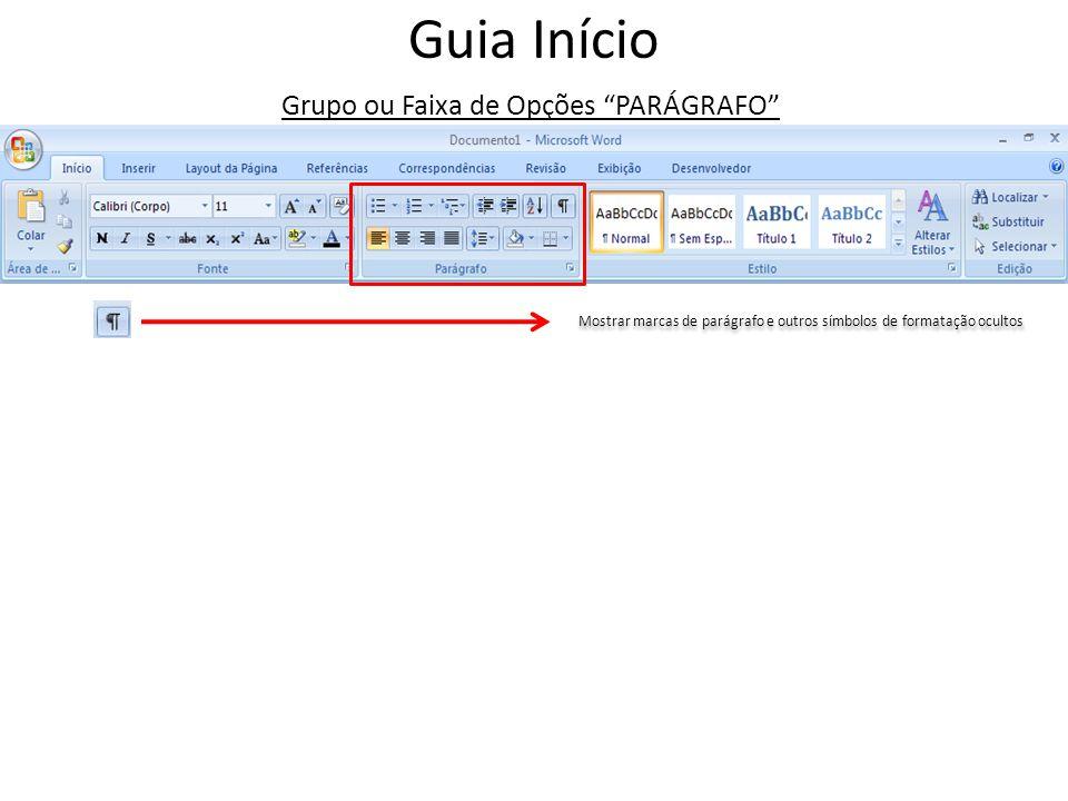 Guia Início Mostrar marcas de parágrafo e outros símbolos de formatação ocultos Grupo ou Faixa de Opções PARÁGRAFO
