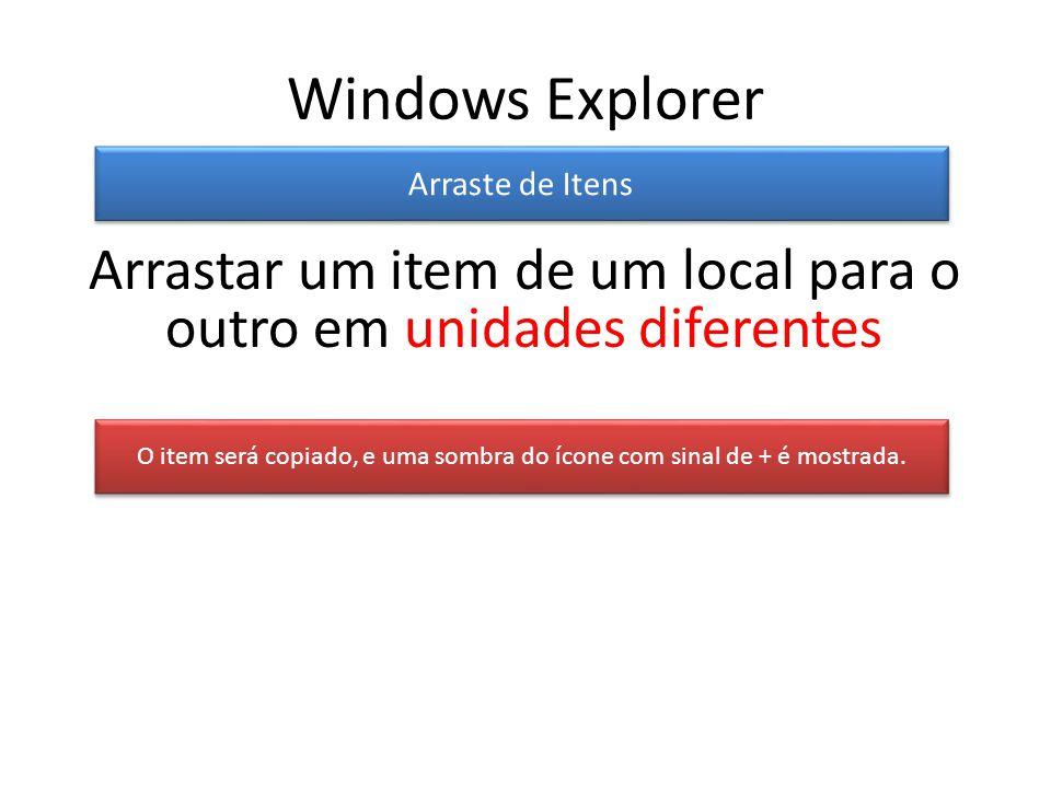 Windows Explorer Arraste de Itens O item será copiado, e uma sombra do ícone com sinal de + é mostrada.