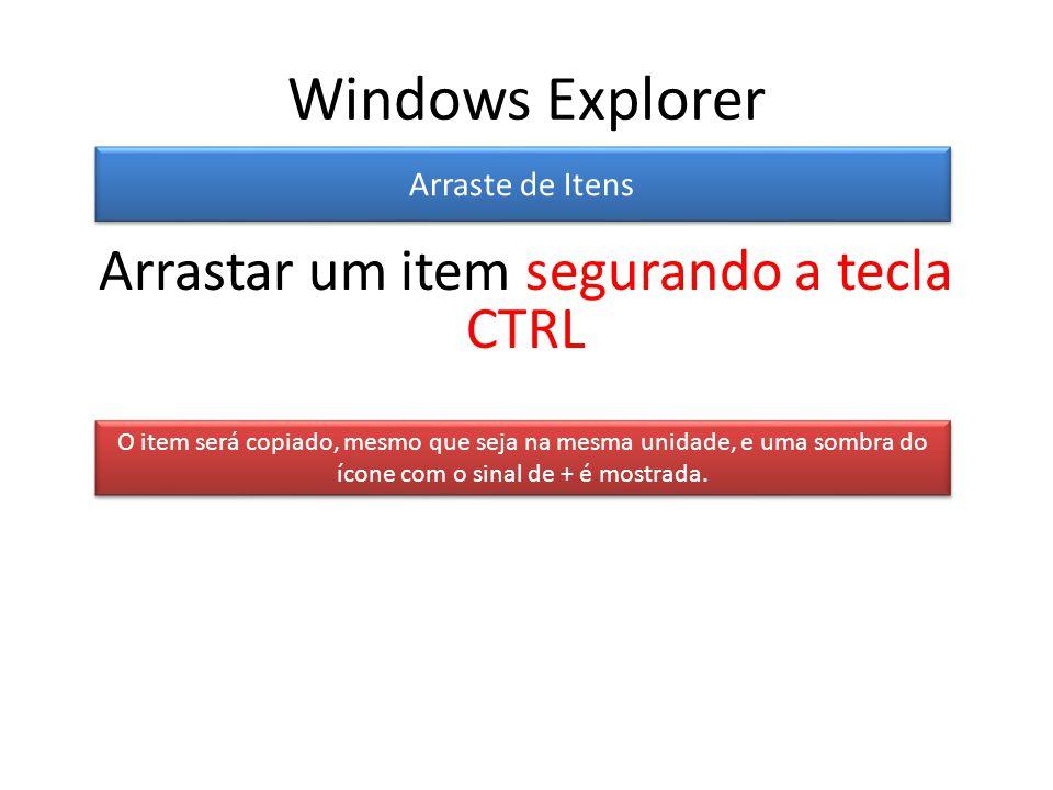 Windows Explorer Arraste de Itens O item será copiado, mesmo que seja na mesma unidade, e uma sombra do ícone com o sinal de + é mostrada.