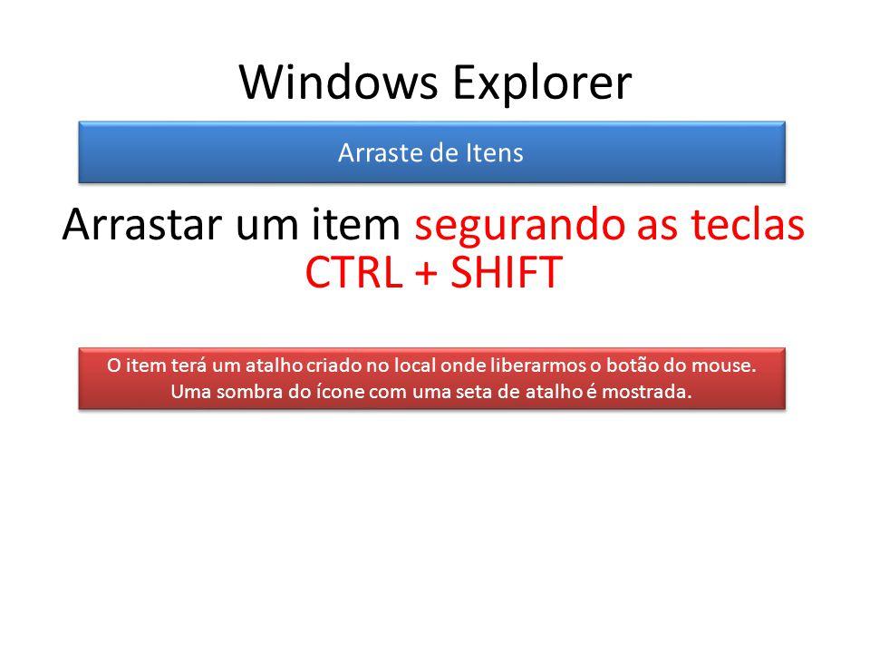 Windows Explorer Arraste de Itens O item terá um atalho criado no local onde liberarmos o botão do mouse.