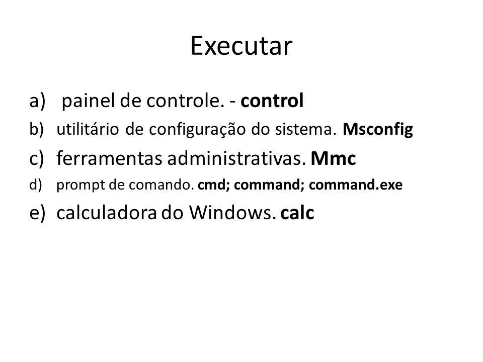 Executar a) painel de controle.- control b)utilitário de configuração do sistema.