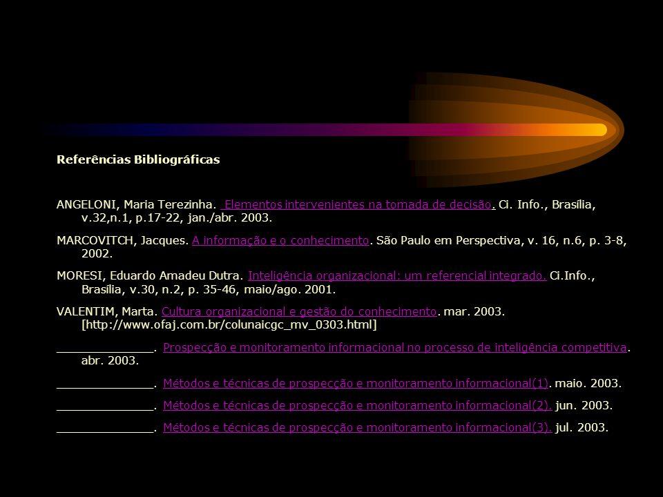 Referências Bibliográficas ANGELONI, Maria Terezinha. Elementos intervenientes na tomada de decisão. Ci. Info., Brasília, v.32,n.1, p.17-22, jan./abr.