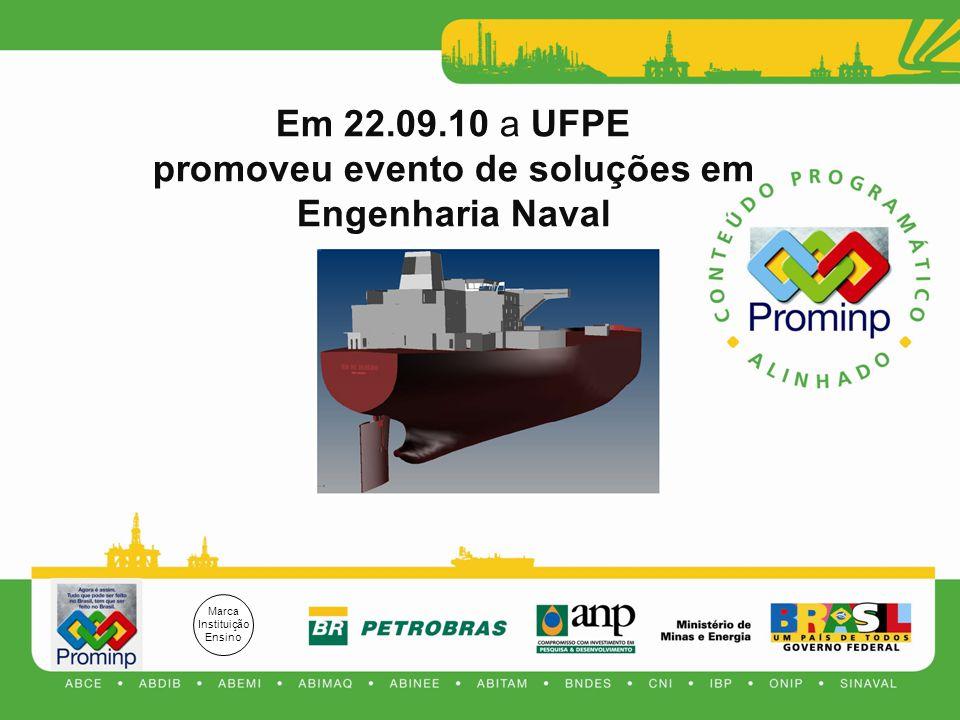 Marca Instituição Ensino Em 22.09.10 a UFPE promoveu evento de soluções em Engenharia Naval