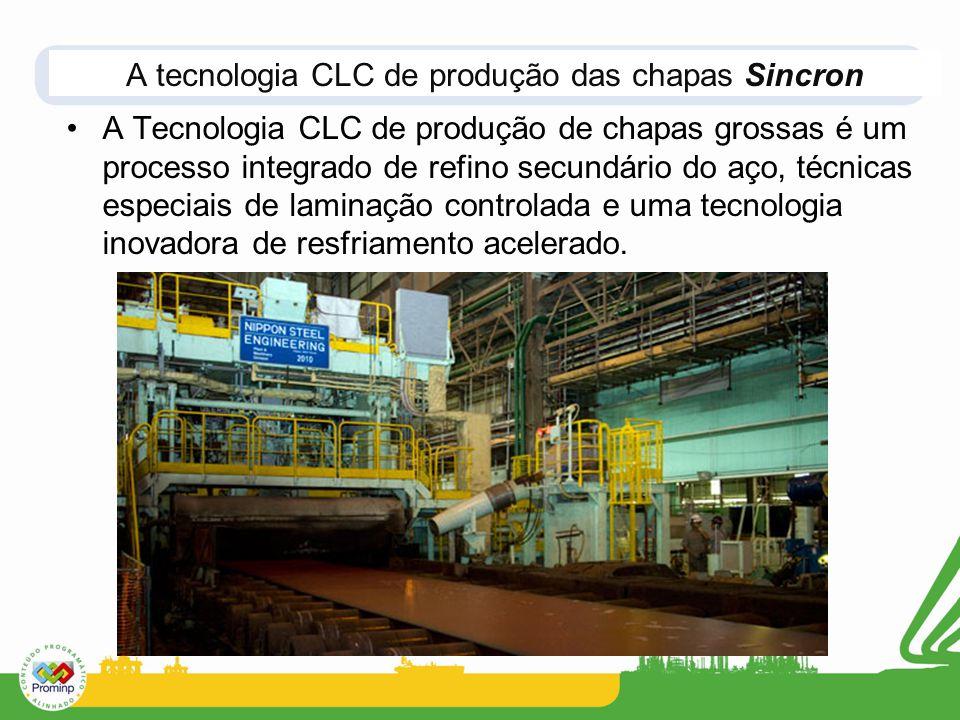 A tecnologia CLC de produção das chapas Sincron A Tecnologia CLC de produção de chapas grossas é um processo integrado de refino secundário do aço, técnicas especiais de laminação controlada e uma tecnologia inovadora de resfriamento acelerado.