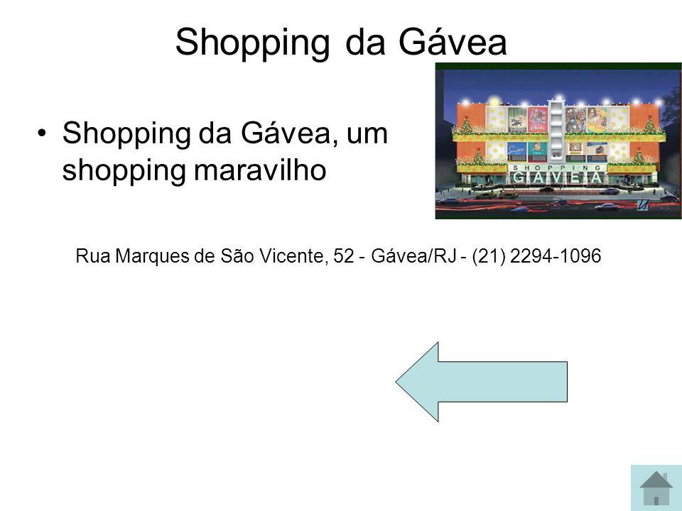 Shopping Center Iguatemi Shopping Center Iguatemi, um shopping maravilhoso Rua Barão de São Francisco, 236 – Andaraí – Rio de Janeiro - RJ Telefone: (