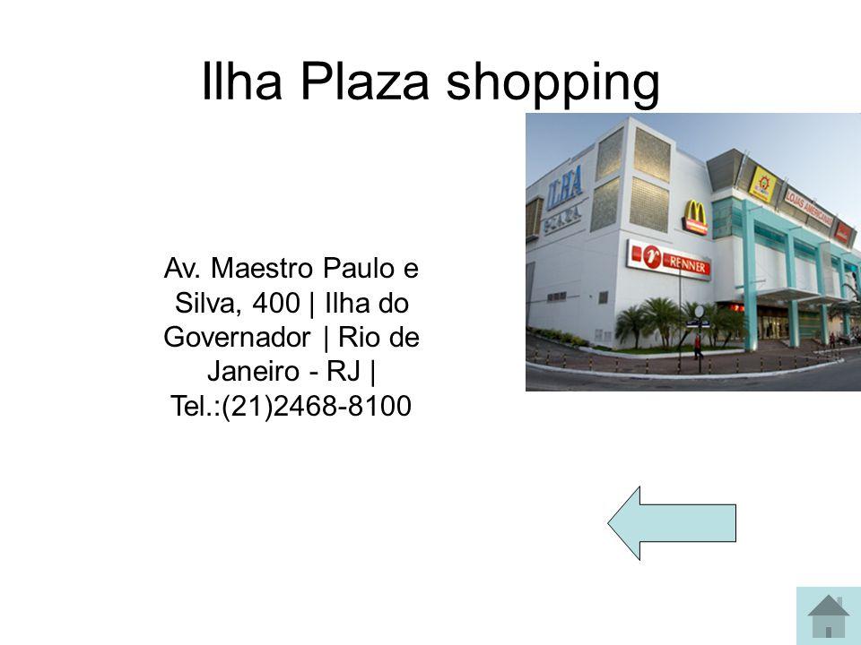 Madureira Shopping Endereço: Estrada do Portela, 222 - Madureira Tel.: 2488- 1342