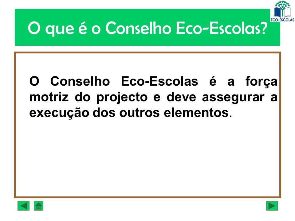 O que é o Conselho Eco-Escolas? O Conselho Eco-Escolas é a força motriz do projecto e deve assegurar a execução dos outros elementos.