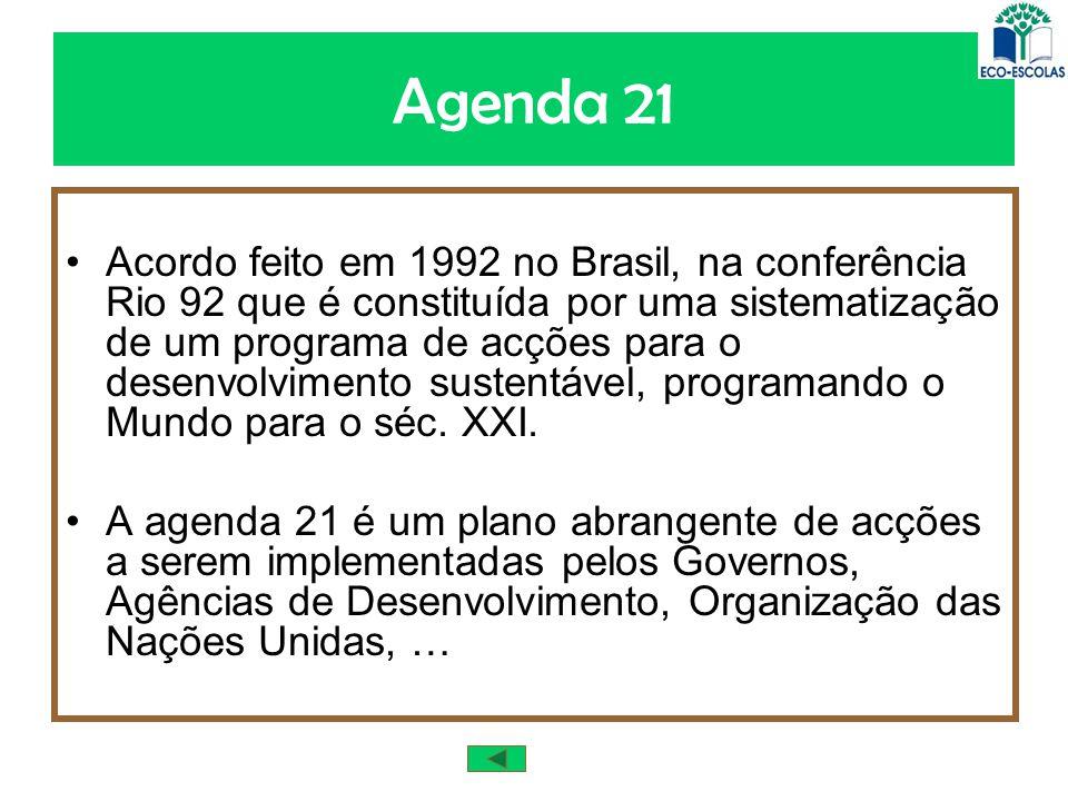 Agenda 21 Acordo feito em 1992 no Brasil, na conferência Rio 92 que é constituída por uma sistematização de um programa de acções para o desenvolvimen
