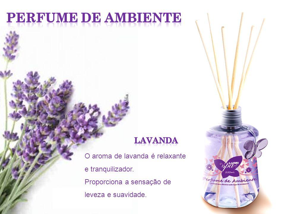 O aroma de lavanda é relaxante e tranquilizador. Proporciona a sensação de leveza e suavidade.