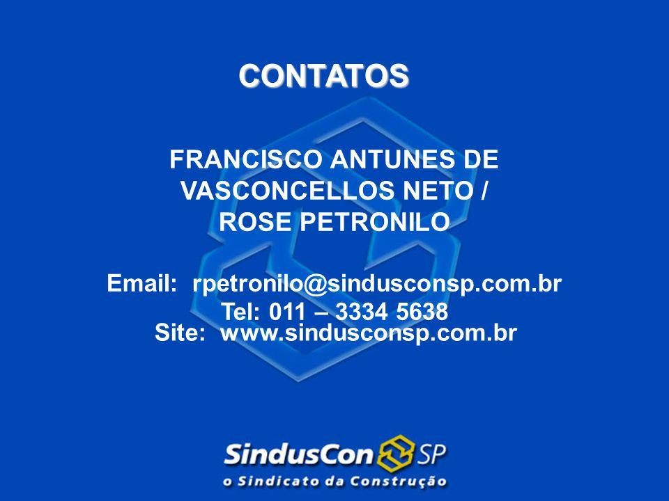 FRANCISCO ANTUNES DE VASCONCELLOS NETO / ROSE PETRONILO Email: rpetronilo@sindusconsp.com.br Tel: 011 – 3334 5638 CONTATOS Site: www.sindusconsp.com.b