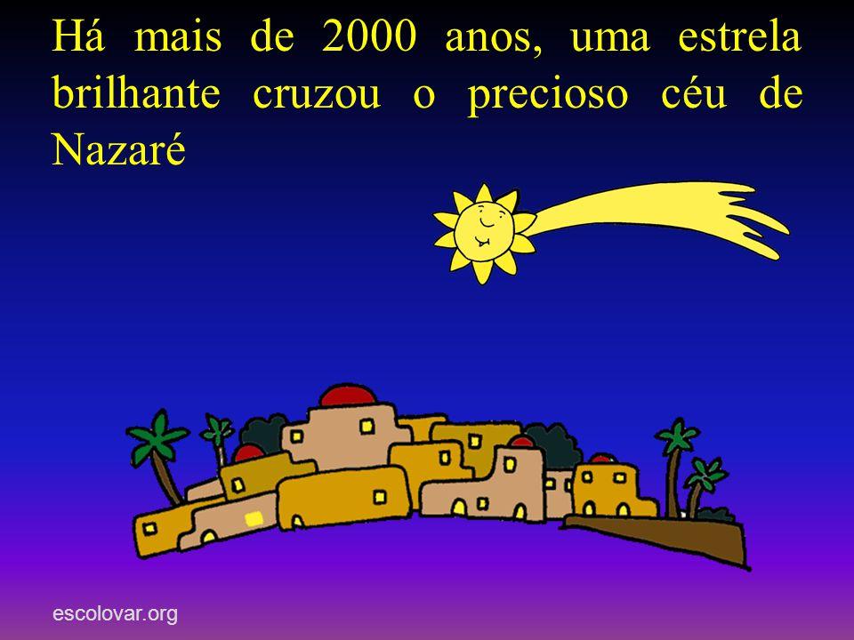 escolovar.org Há mais de 2000 anos, uma estrela brilhante cruzou o precioso céu de Nazaré