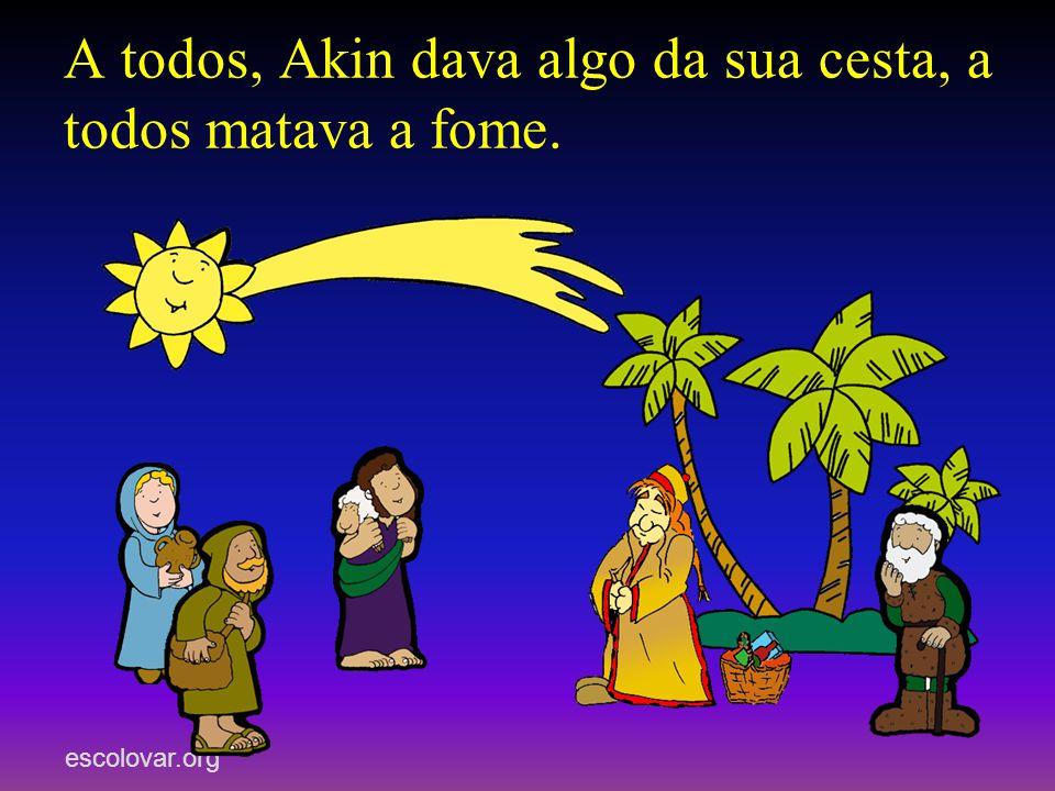 escolovar.org A todos, Akin dava algo da sua cesta, a todos matava a fome.