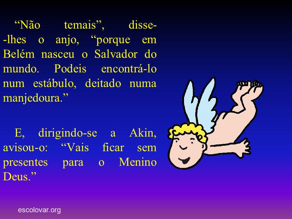 escolovar.org Não temais, disse- -lhes o anjo, porque em Belém nasceu o Salvador do mundo.
