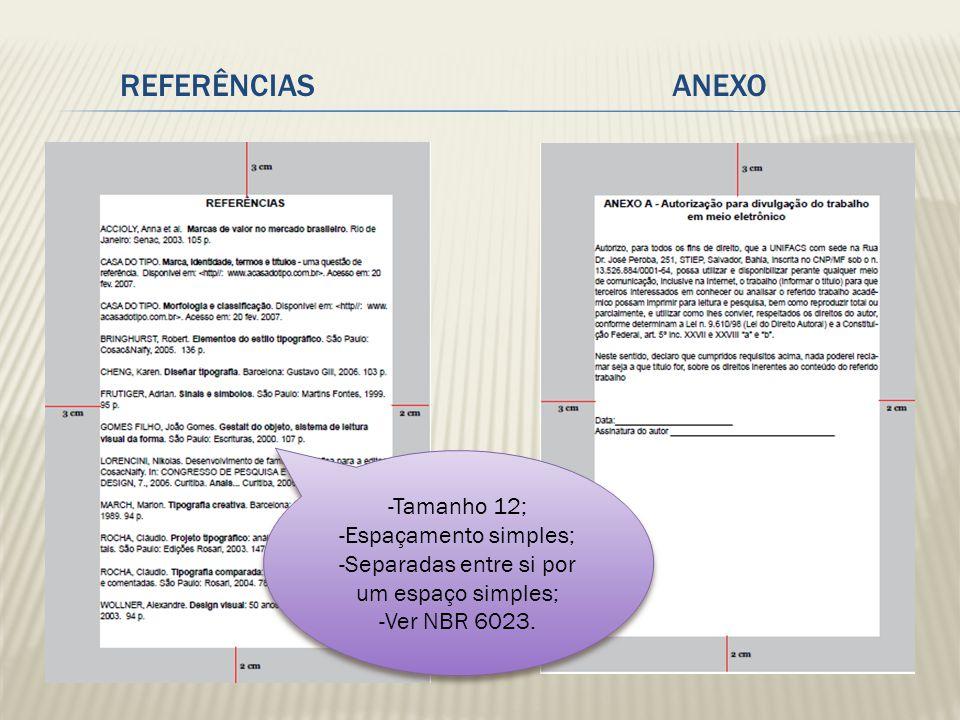 ANEXO -Tamanho 12; -Espaçamento simples; -Separadas entre si por um espaço simples; -Ver NBR 6023. -Tamanho 12; -Espaçamento simples; -Separadas entre