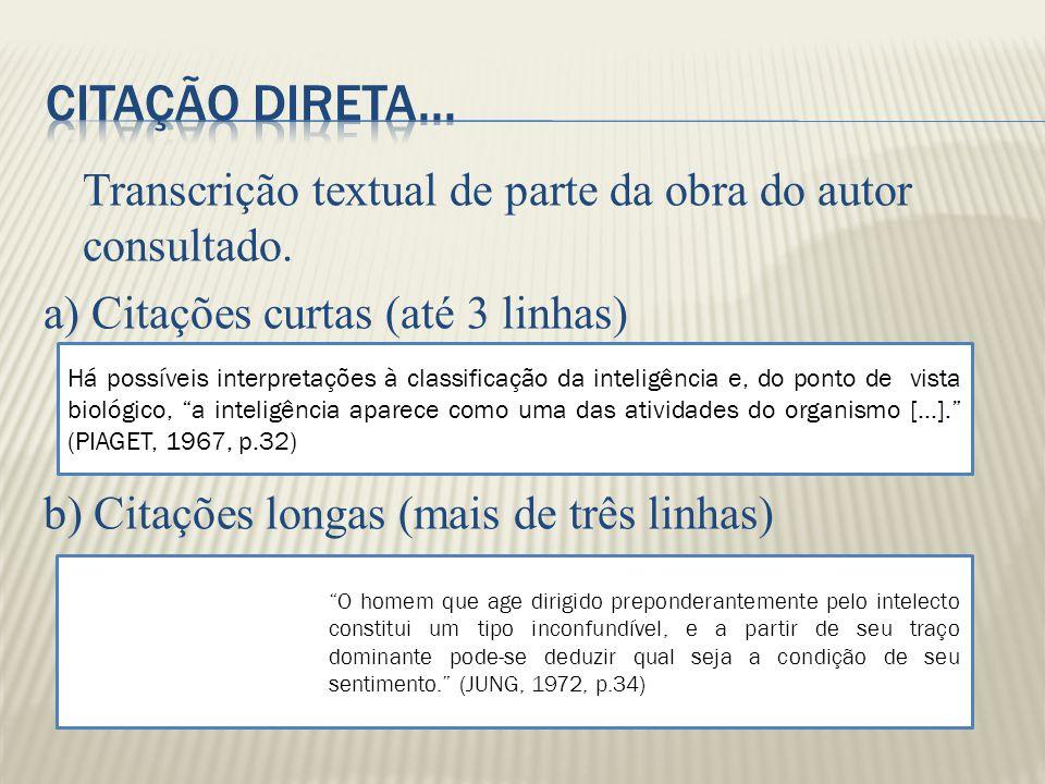 Transcrição textual de parte da obra do autor consultado. a) Citações curtas (até 3 linhas) b) Citações longas (mais de três linhas) Há possíveis inte