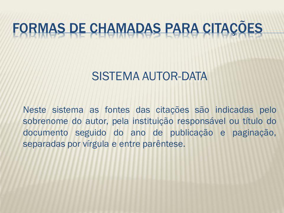 SISTEMA AUTOR-DATA Neste sistema as fontes das citações são indicadas pelo sobrenome do autor, pela instituição responsável ou título do documento seg