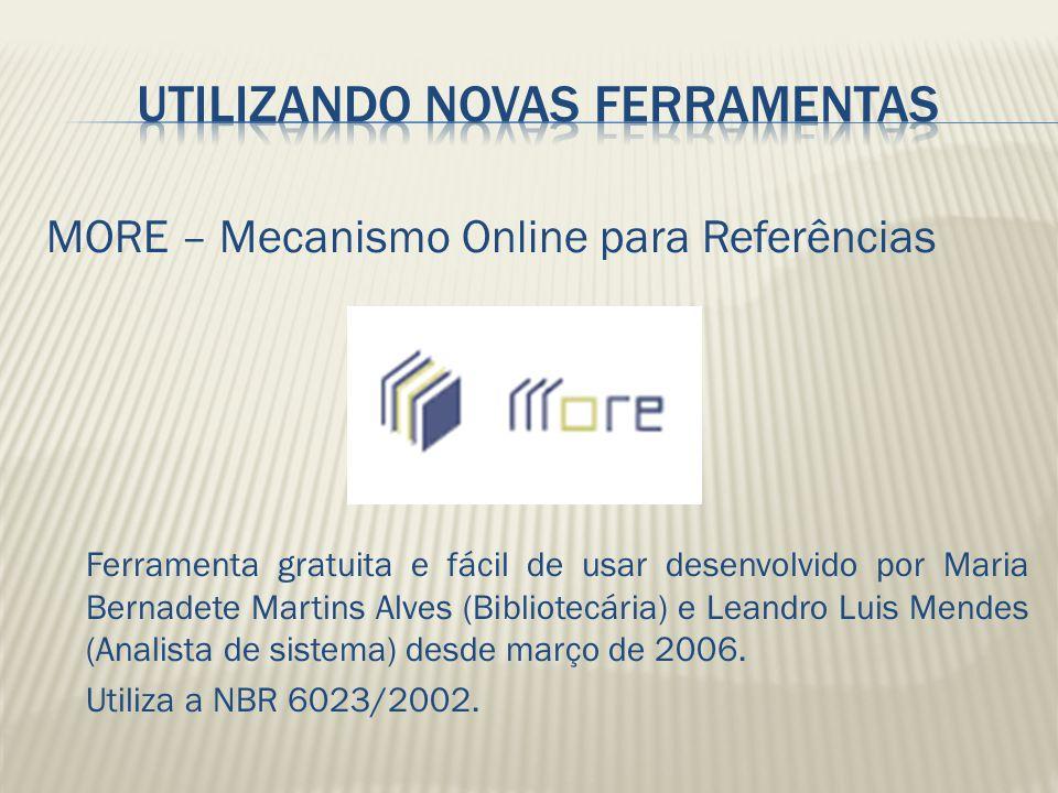 MORE – Mecanismo Online para Referências Ferramenta gratuita e fácil de usar desenvolvido por Maria Bernadete Martins Alves (Bibliotecária) e Leandro