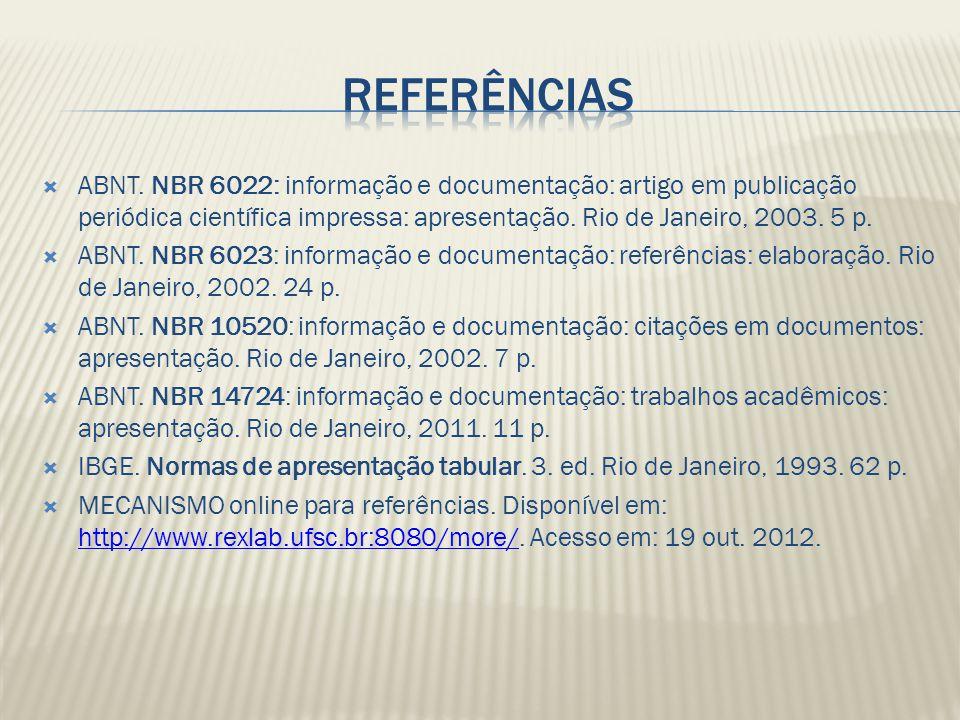 ABNT. NBR 6022: informação e documentação: artigo em publicação periódica científica impressa: apresentação. Rio de Janeiro, 2003. 5 p. ABNT. NBR 6023
