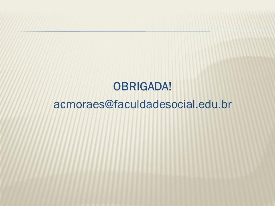 OBRIGADA! acmoraes@faculdadesocial.edu.br