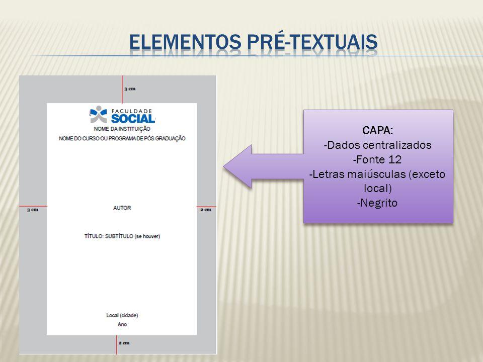 CAPA: -Dados centralizados -Fonte 12 -Letras maiúsculas (exceto local) -Negrito CAPA: -Dados centralizados -Fonte 12 -Letras maiúsculas (exceto local)