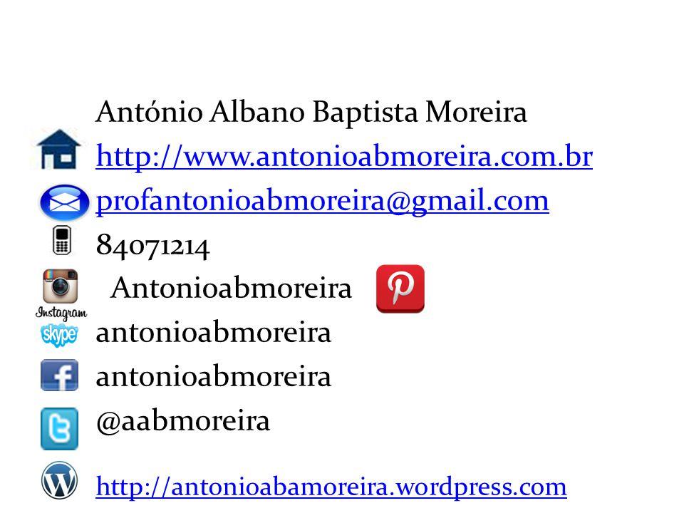 Dados do professor António Albano Baptista Moreira http://www.antonioabmoreira.com.br profantonioabmoreira@gmail.com 84071214 Antonioabmoreira antonio