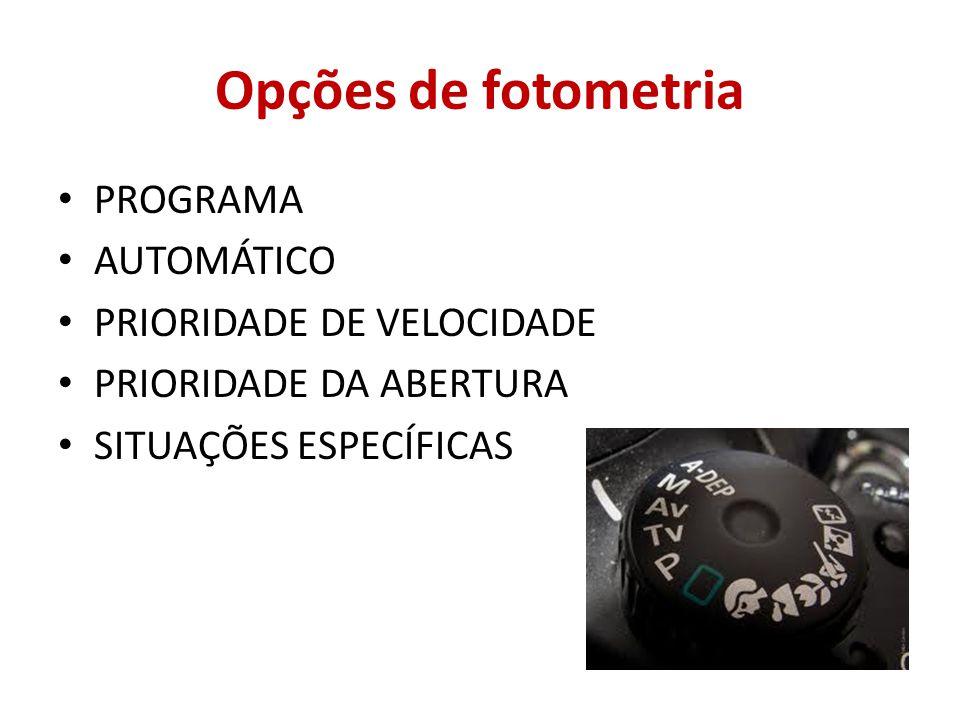 Opções de fotometria PROGRAMA AUTOMÁTICO PRIORIDADE DE VELOCIDADE PRIORIDADE DA ABERTURA SITUAÇÕES ESPECÍFICAS