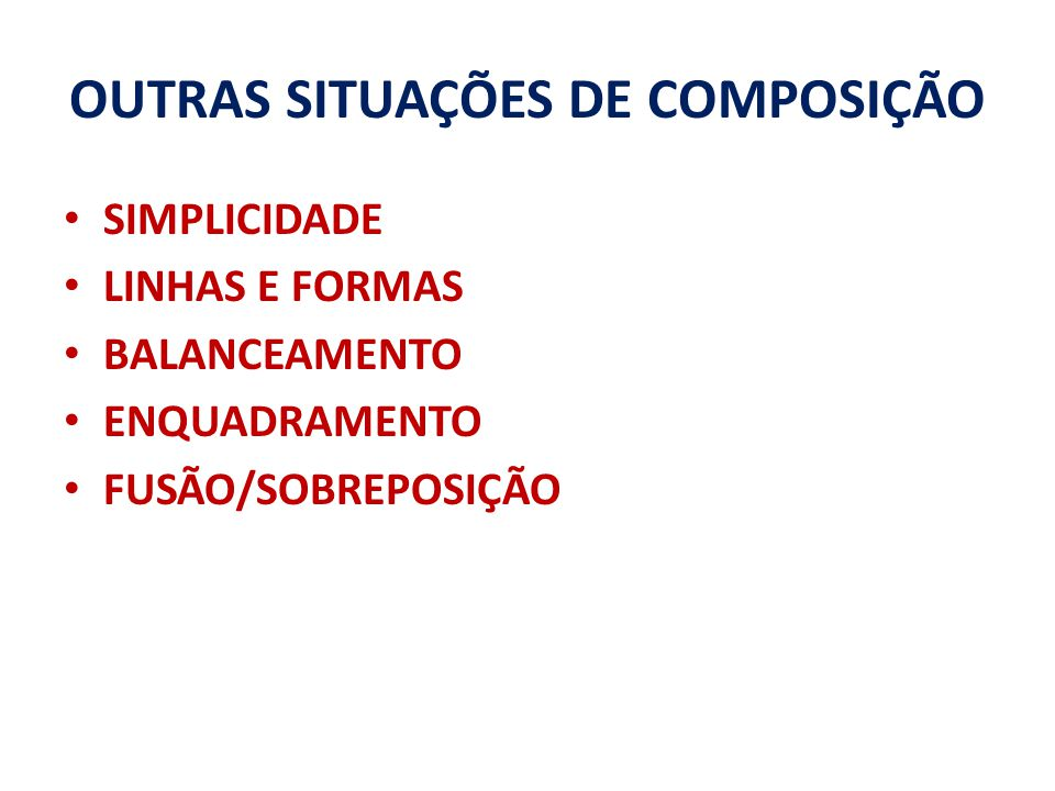 OUTRAS SITUAÇÕES DE COMPOSIÇÃO SIMPLICIDADE LINHAS E FORMAS BALANCEAMENTO ENQUADRAMENTO FUSÃO/SOBREPOSIÇÃO