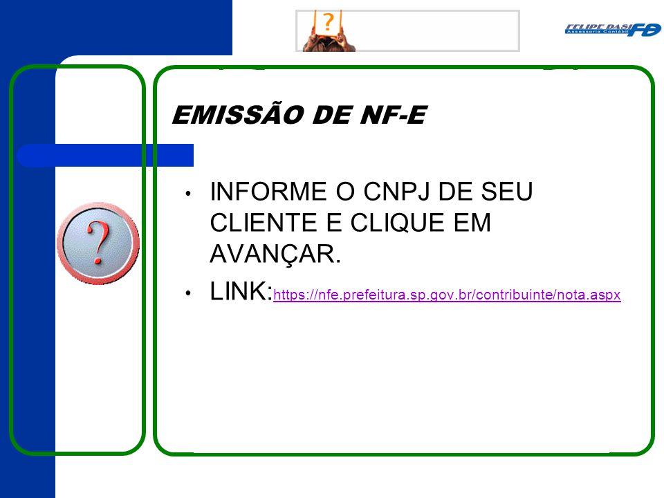 EMISSÃO DE NF-E INFORME O CNPJ DE SEU CLIENTE E CLIQUE EM AVANÇAR. LINK: https://nfe.prefeitura.sp.gov.br/contribuinte/nota.aspx https://nfe.prefeitur