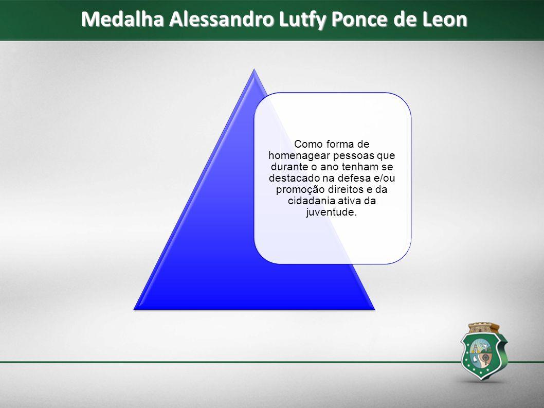 Medalha Alessandro Lutfy Ponce de Leon Como forma de homenagear pessoas que durante o ano tenham se destacado na defesa e/ou promoção direitos e da ci