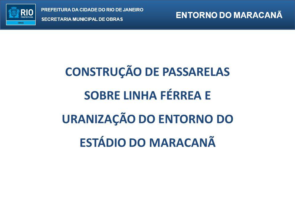 PREFEITURA DA CIDADE DO RIO DE JANEIRO SECRETARIA MUNICIPAL DE OBRAS ENTORNO DO MARACANÃ CONSTRUÇÃO DE PASSARELAS SOBRE LINHA FÉRREA E URANIZAÇÃO DO ENTORNO DO ESTÁDIO DO MARACANÃ
