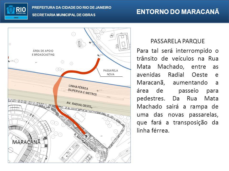 PREFEITURA DA CIDADE DO RIO DE JANEIRO SECRETARIA MUNICIPAL DE OBRAS ENTORNO DO MARACANÃ PASSARELA PARQUE Para tal será interrompido o trânsito de veículos na Rua Mata Machado, entre as avenidas Radial Oeste e Maracanã, aumentando a área de passeio para pedestres.