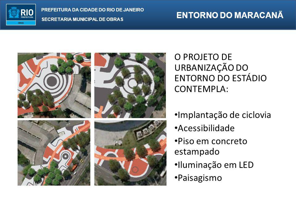 PREFEITURA DA CIDADE DO RIO DE JANEIRO SECRETARIA MUNICIPAL DE OBRAS ENTORNO DO MARACANÃ O PROJETO DE URBANIZAÇÃO DO ENTORNO DO ESTÁDIO CONTEMPLA: Implantação de ciclovia Acessibilidade Piso em concreto estampado Iluminação em LED Paisagismo