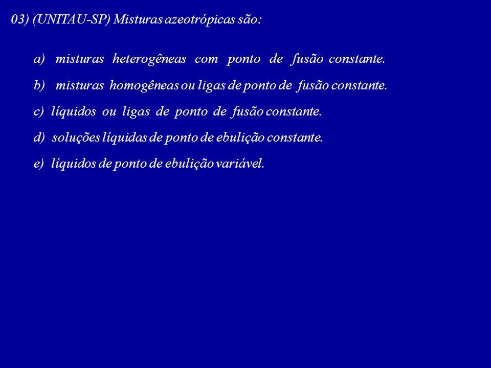 a) misturas heterogêneas com ponto de fusão constante. b) misturas homogêneas ou ligas de ponto de fusão constante. c) líquidos ou ligas de ponto de f